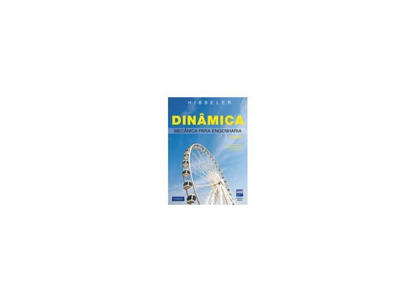 Dinâmica - Mecânica Para Engenharia - 12ª Ed. - Hibbeler, R. C. - 9788576058144