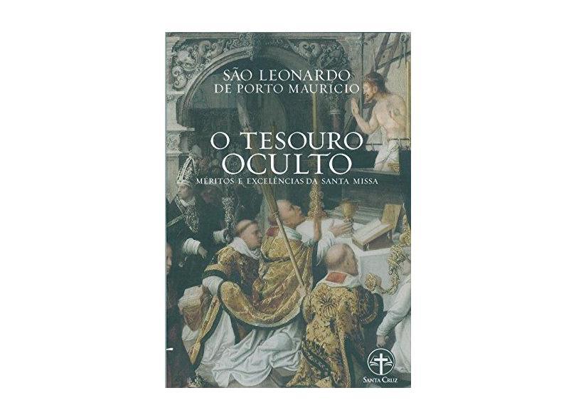 O Tesouro Oculto. Méritos e Excelências da Santa Missa - São Leonardo De Porto Mauricio - 9788559320190