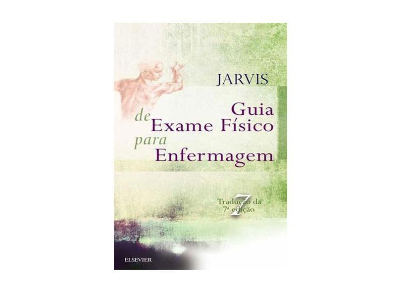 Guia de Exame Físico Para Enfermagem - Carolyn Jarvis - 9788535283815