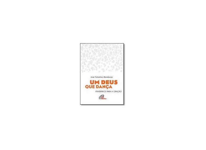 Um Deus que Dança. Itinerários Para a Oração - Jose Tolentino Mendonça - 9788535641929