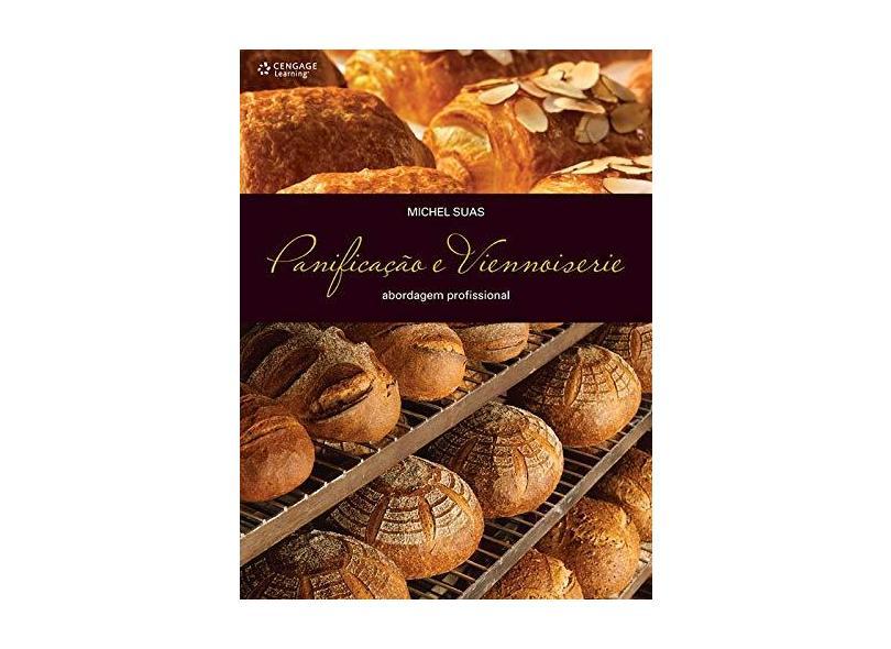 Panificação e Viennoiserie - Abordagem Profissional - Suas, Michel - 9788522110773