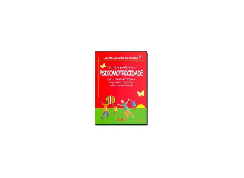 Teoria e Prática em Psicomotricidade - 4ª Ed. - Almeida, Geraldo Peçanha De - 9788588081437