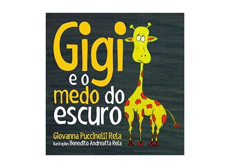 """Gigi E O Medo Do Escuro - """"rela, Giovanna Puccinelli"""" - 9788536651194"""