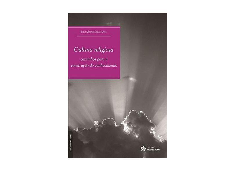 Cultura religiosa: caminhos para a construção do conhecimento - Luiz Alberto Sousa Alves - 9788582121856