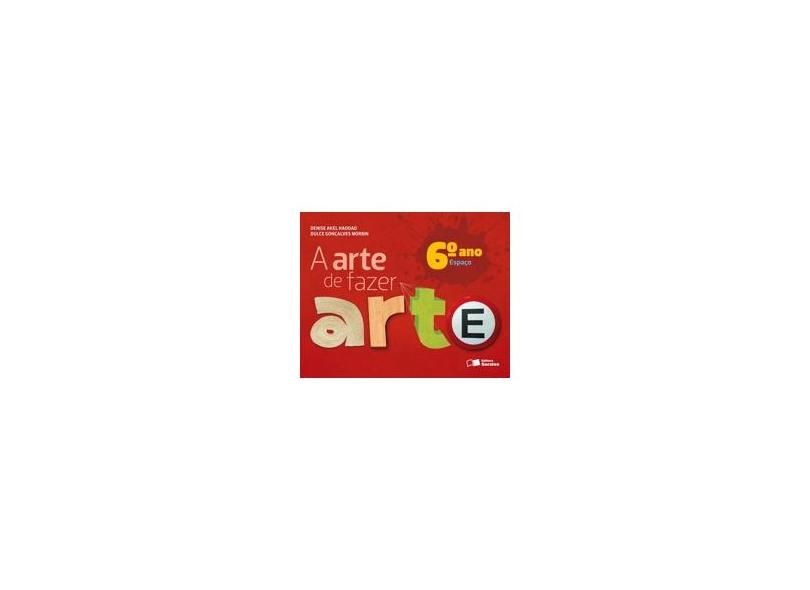 A Arte de Fazer Arte: Espaço - 6º Ano - Varios Autores - 9788502210493