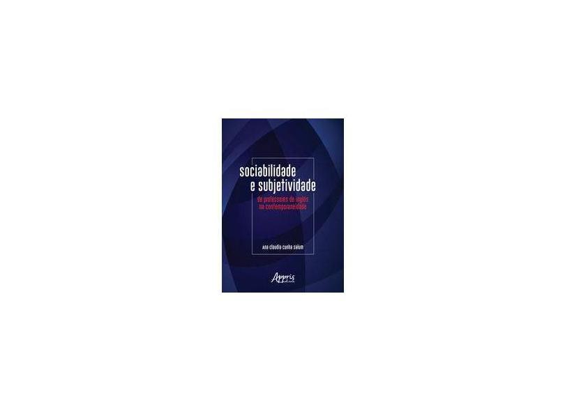 Sociabilidade e Subjetividade de Professores de Inglês na Contemporaneidade - Ana Claudia Cunha Salum - 9788547314064