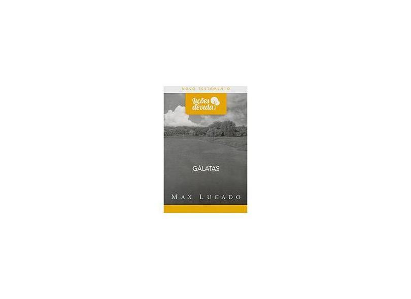 Gálatas - Col. Lições de Vida - Lucado, Max - 9788543300153