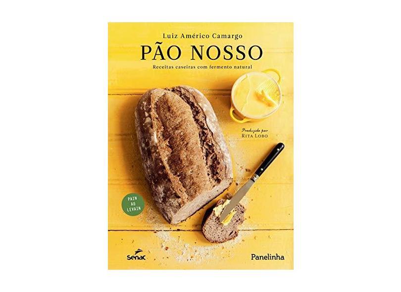 Pão Nosso - Receitas Caseiras Com Fermento Natural - Camargo , Luiz Américo - 9788539611096