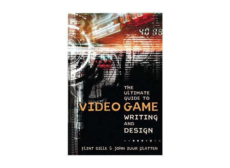The Ultimate Guide to Video Game Writing and Design - Flint Dille - 9781580650663