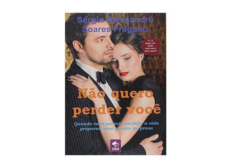 Não Quero Perder Você - Sérgio Alessandro Soares Fragoso - 9788591845699