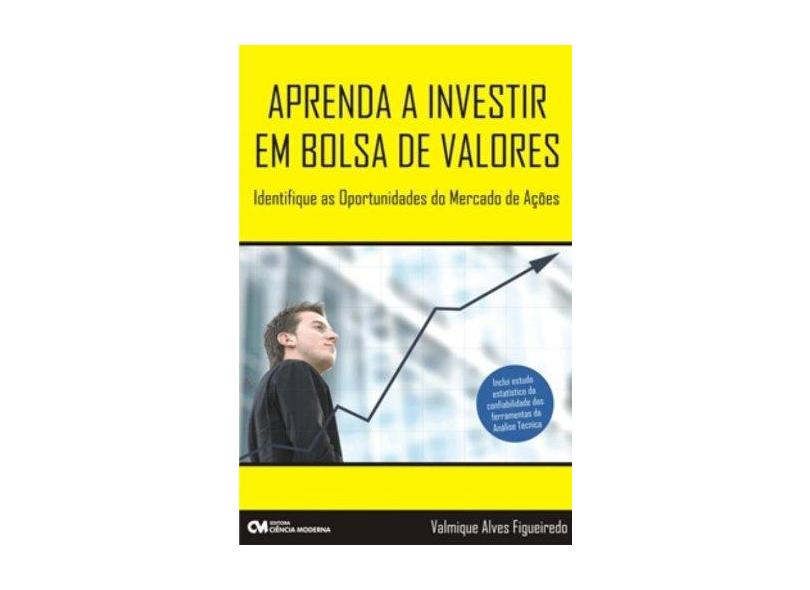 Aprenda a Investir em Bolsa de Valores - Valmique Alves Figueiredo - 9788573939125