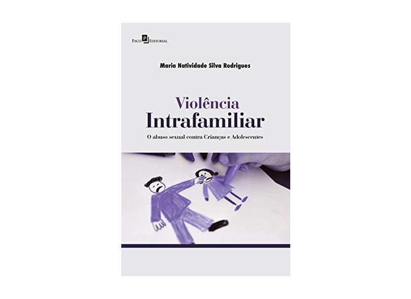 Violência Intrafamiliar: O Abuso Sexual Contra Crianças e Adolescentes - Maria Natividade Silva Rodrigues - 9788546207725