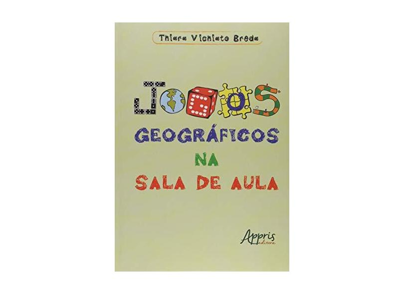 Jogos Geográficos na Sala de Aula - Thiara Vichiato Breda - 9788547313142