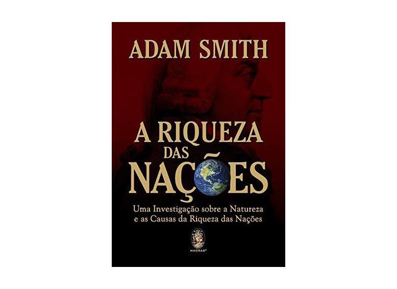 A Riqueza Das Nacoes. Uma Investigacao Sobre A Natureza E As Causas Da Riqueza Das Nacoes - Adam Smith - 9788537005538