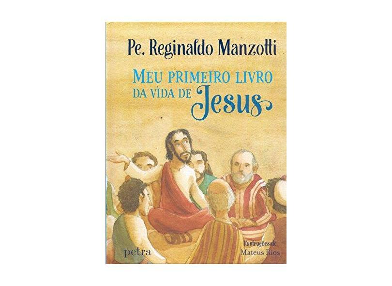 Meu Primeiro Livro da Vida de Jesus - Pe. Reginaldo Manzotti - 9788582781036