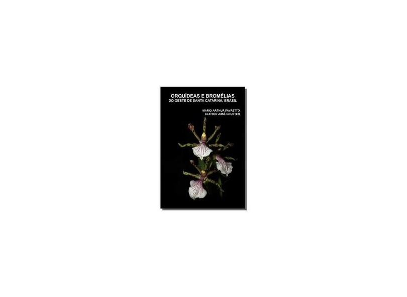 "Orquideas E Bromelias Do Oeste De Santa Catarina - ""geuster, Mario Arthur Favretto"" - 9788592241841"