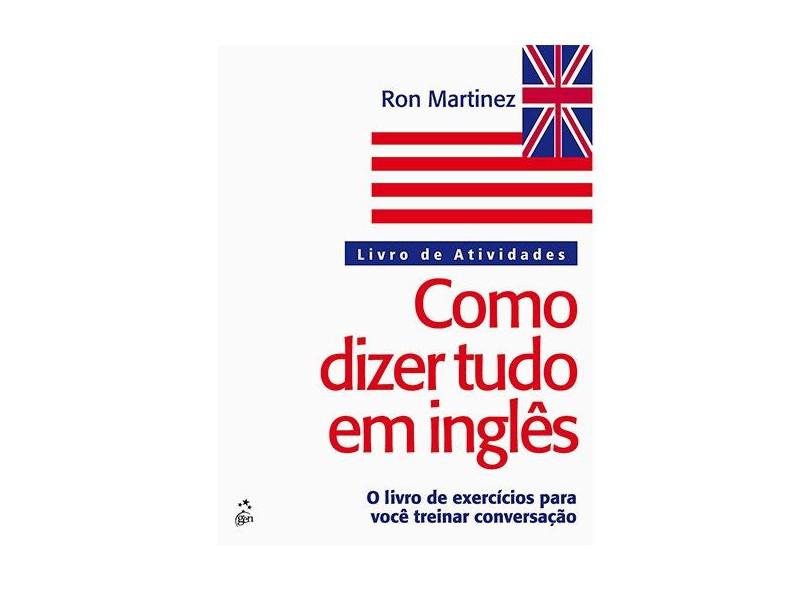 Como Dizer Tudo Em Inglês - Livro de Atividades - Martinez, Ron - 9788521628415