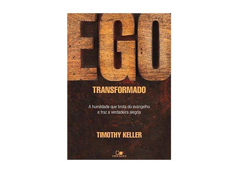Ego Transformado. A Humildade que Brota do Evangelho e Traz a Verdadeira Alegria - Capa Comum - 9788527505925
