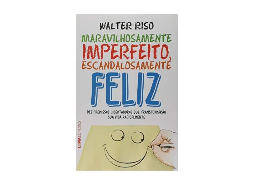 Maravilhosamente Imperfeito, Escandalosamente Feliz - Convencional - Riso, Walter - 9788525434579