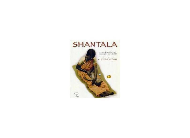 Shantala - Uma Arte Tradicional - Massagem para Bebês - Leboyer, Frederick - 9788571872165