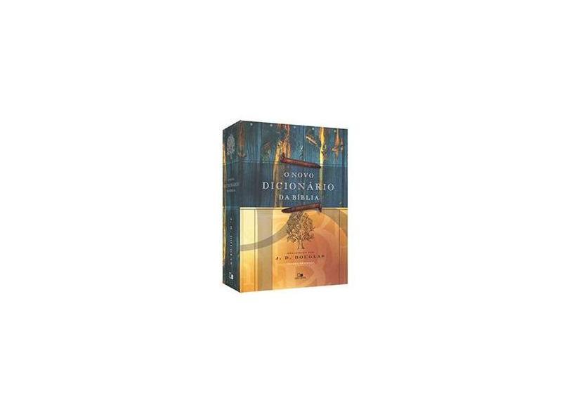 O Novo Dicionário da Bíblia - Edição Revisada - Douglas, J. D. - 9788527503617