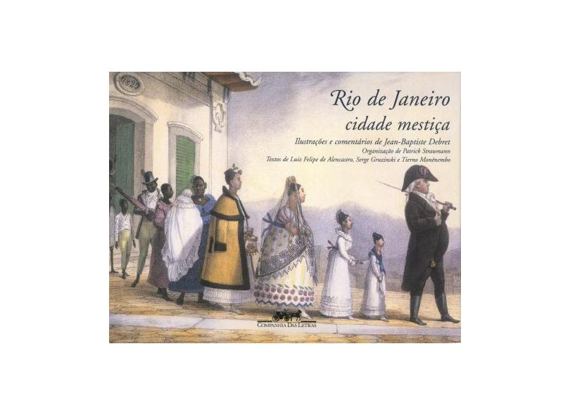 Rio de Janeiro Cidade Mestiça - Debret, Jean Baptiste - 9788535901689
