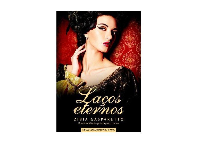 Laços Eternos - Edição Comemorativa de 40 Anos - Gasparetto, Zibia - 9788577224623