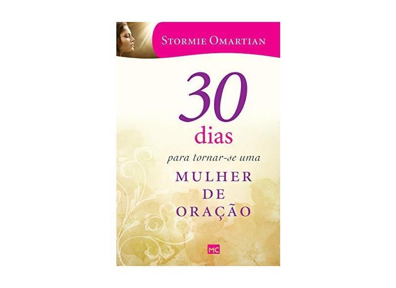 30 Dias Para Tornar-Se Uma Mulher de Oração - Omartian, Stormie - 9788543301112