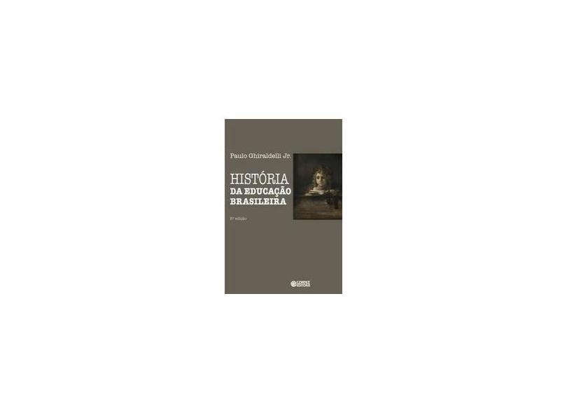 História da Educação Brasileira - 5ª Ed. 2015 - Jr., Paulo Ghiraldelli - 9788524923456