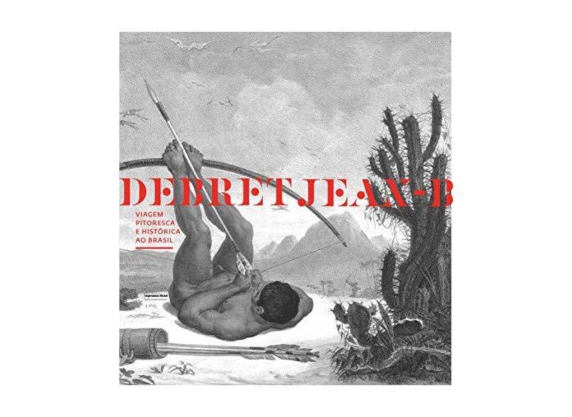 Viagem Pitoresca e Histórica ao Brasil - Debret, Jean-baptiste - 9788540101104
