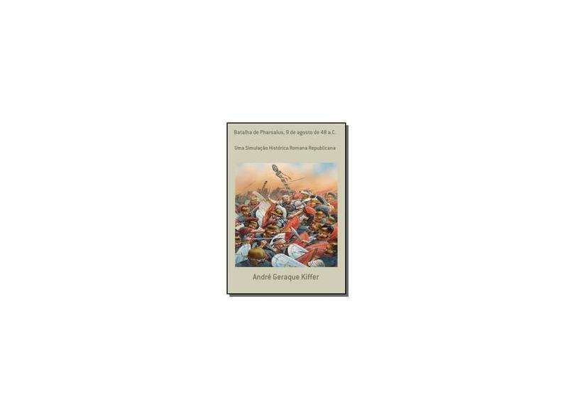"Batalha De Pharsalus, 9 De Agosto De 48 A.c. - ""kiffer, Andre Geraque"" - 9788565853217"