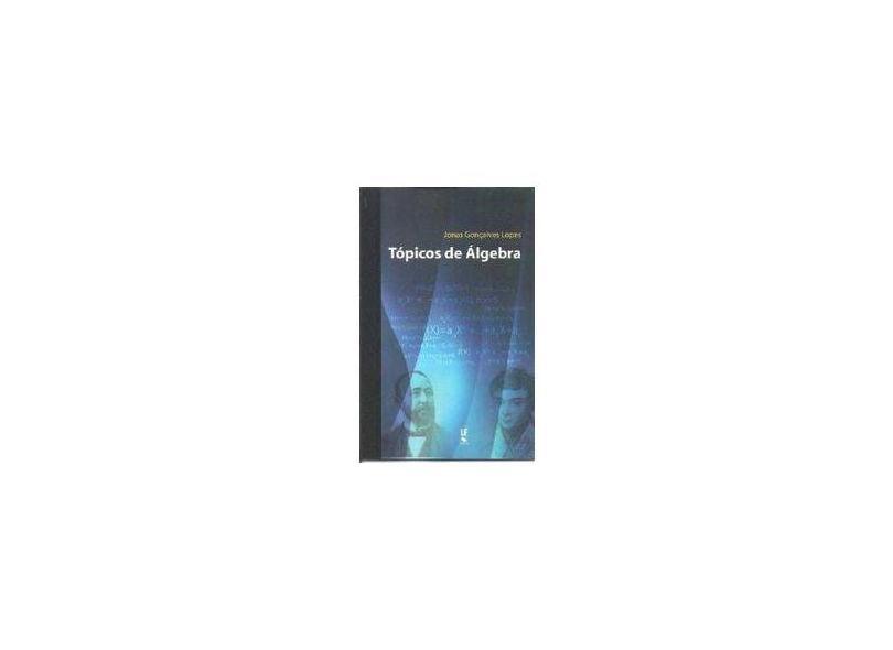 Tópicos de Álgebra - Lopes, Jonas Gonçalves - 9788578613433