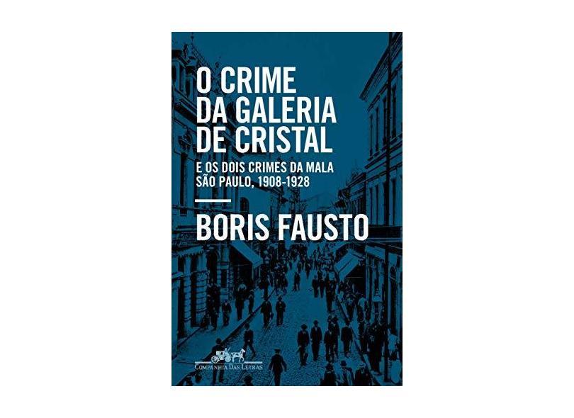 O crime da Galeria de Cristal: E os dois crimes da mala ? São Paulo, 1908-1928 - Boris Fausto - 9788535932010