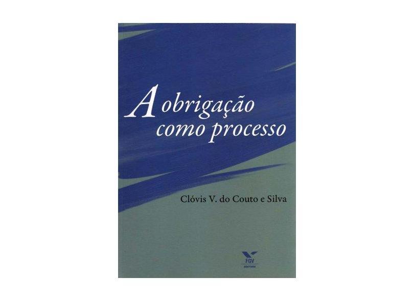 A Obrigação Como Processo - Silva, Clóvis V. Do Couto E - 9788522505814