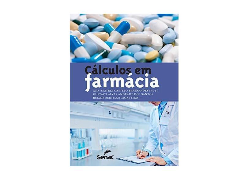 Cálculos em Farmácia - Ana Beatriz C. B. Destruti - 9788539611966