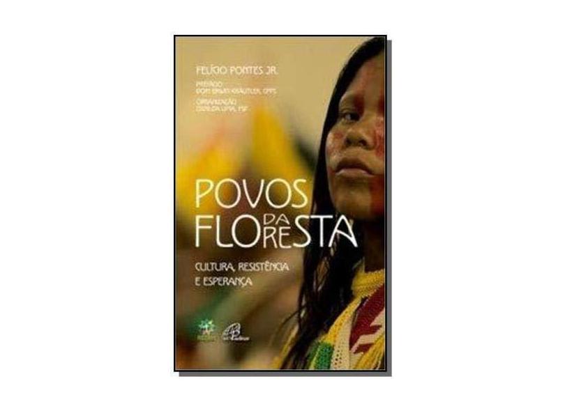 Povos da Floresta. Cultura, Resistência e Esperança - Felício Pontes Jr. - 9788535643534