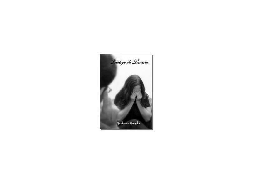 Diálogo da Loucura - Helena Cunha - 9788591746507