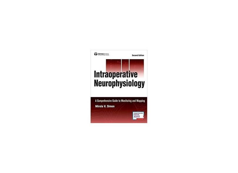 INTRAOPERATIVE NEUROPHYSIOLOGY - Mirela V. Simon Md - 9781620701171