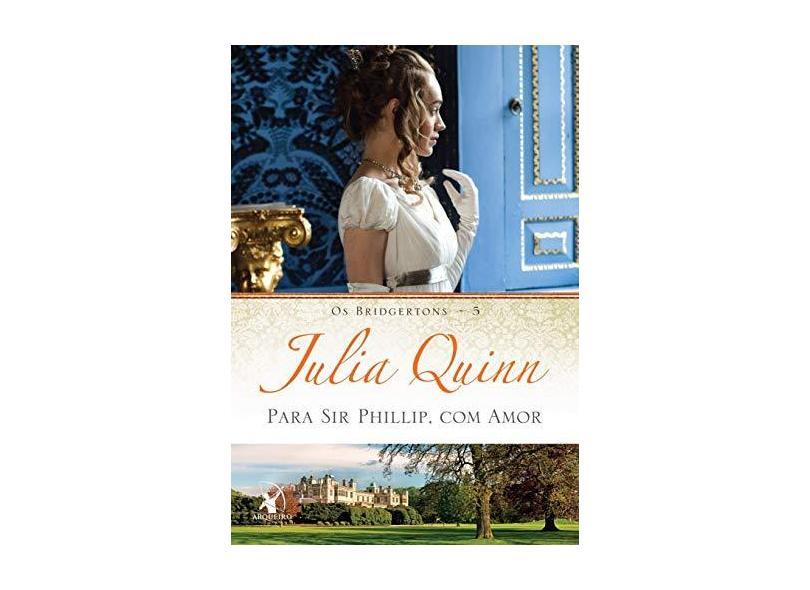 Para Sir Phillip, Com Amor - Os Bridgertons 5 - Quinn, Julia - 9788580413625