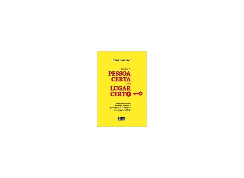 Seja A Pessoa Certa No Lugar Certo - Ferraz, Eduardo - 9788573128017