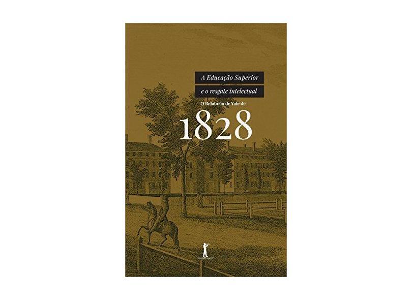 A Educação Superior e o Resgate Intelectual. O Relatório de Yale de 1828 - Universidade De Yale - 9788595070011
