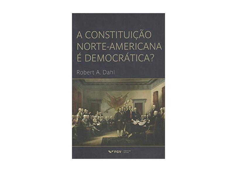 A Constituição Norte-Americana É Democrática? - Dahl, Robert A. - 9788522518043