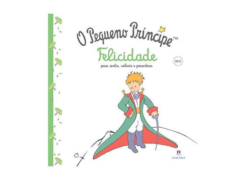 O Pequeno Príncipe - Felicidade - Col. Para Sentir, Colorir e Presentear - Editora Ciranda Cultural - 9788538067108