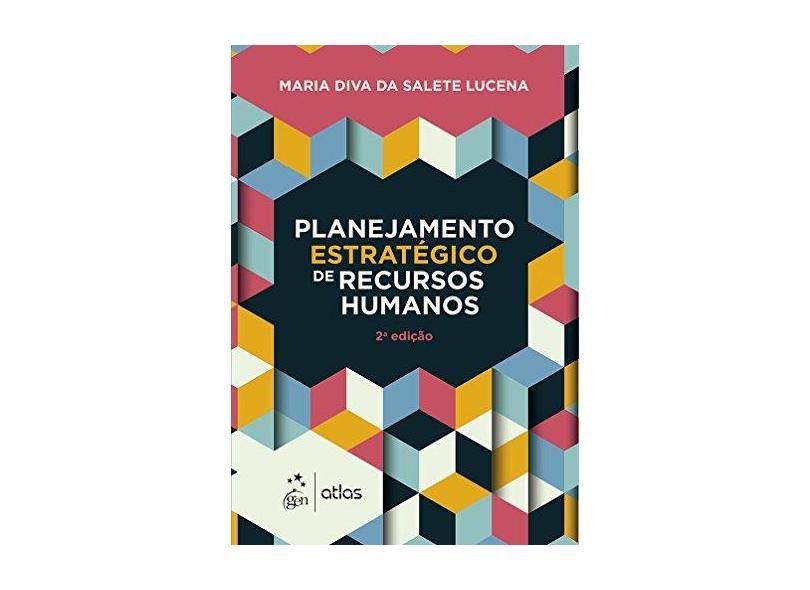 Planejamento Estratégico de Recursos Humanos - Maria Diva Da Salete Lucena - 9788597011326