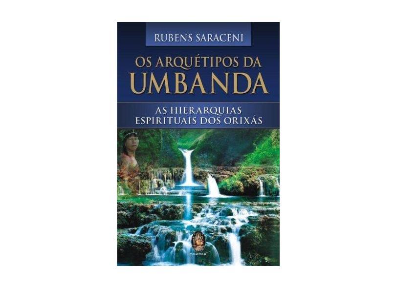 Os Arquétipos da Umbanda - As Hierarquias Espirituais dos Orixás - Saraceni, Rubens - 9788537001905