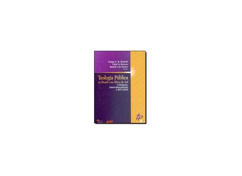 Teologia Pública no Brasil e a África do Sul. Cidadania, Interculturalidade e HIV-Aids - Volume 4 - Felipe G. K. Butelli - 9788581940199