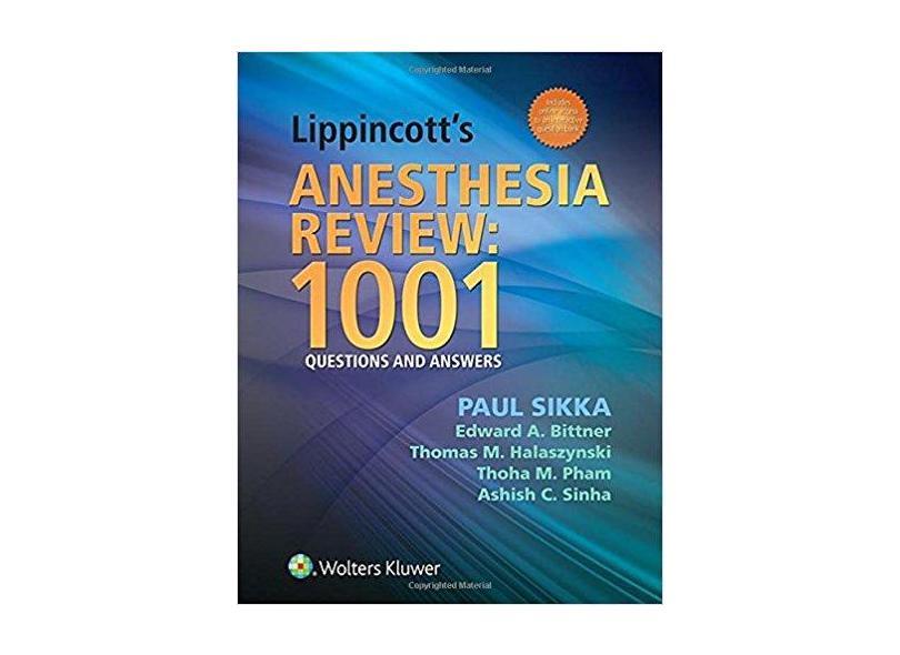 LIPPINCOTTS ANESTHESIA REVIEW: 1001 QUESTIONS AND ANSWERS - Paul Sikka, Edward Bittner, Thomas Halaszynski - 9781451132007