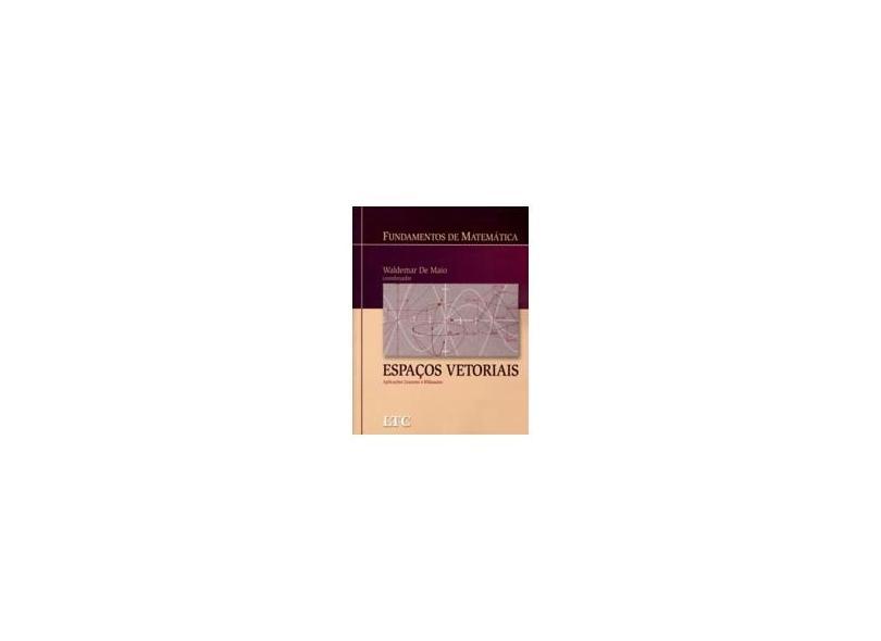 Fundamentos de Matemática - Espaços Vetoriais - Aplicações Lineares e Bilineares - De Maio, Waldemar - 9788521615286