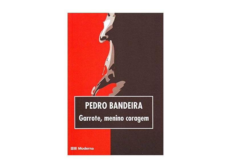 Garrote, Menino Coragem - Bandeira, Pedro - 9788516047078