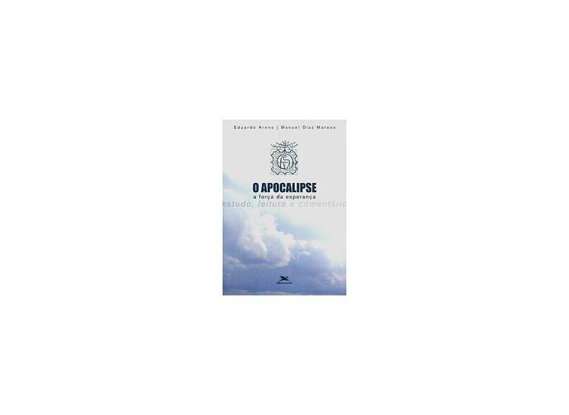 Apocalipse, O - A Força de Esperança - Estudo, Leitura e Comentário - Eduardo Arens, Manuel Diaz Mateos - 9788515026456